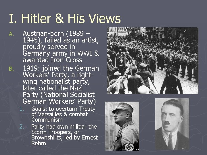 I. Hitler & His Views A. B. Austrian-born (1889 – 1945), failed as an
