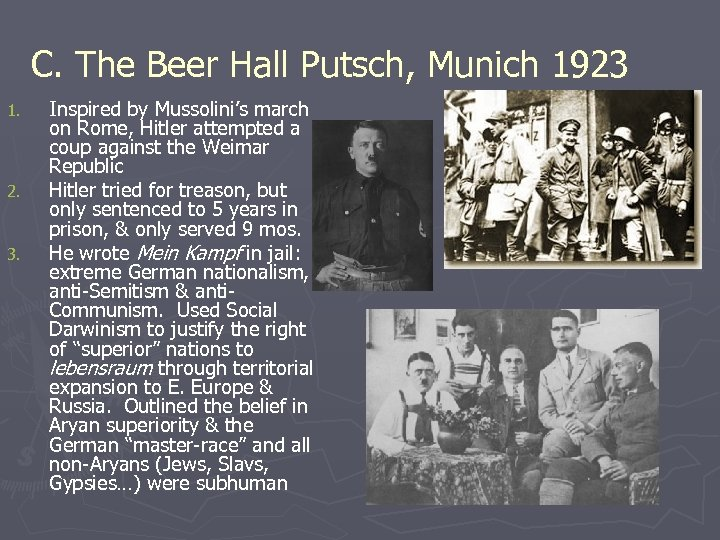 C. The Beer Hall Putsch, Munich 1923 1. 2. 3. Inspired by Mussolini's march
