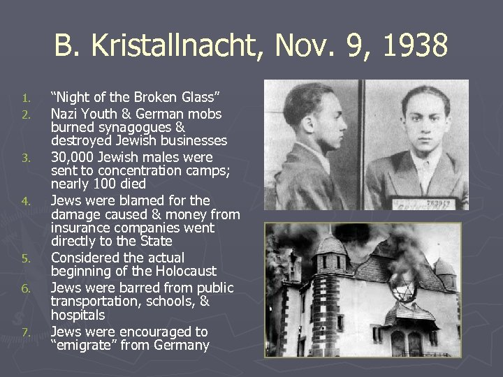 "B. Kristallnacht, Nov. 9, 1938 1. 2. 3. 4. 5. 6. 7. ""Night of"