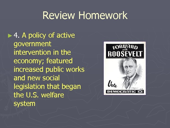 Review Homework ► 4. A policy of active government intervention in the economy; featured