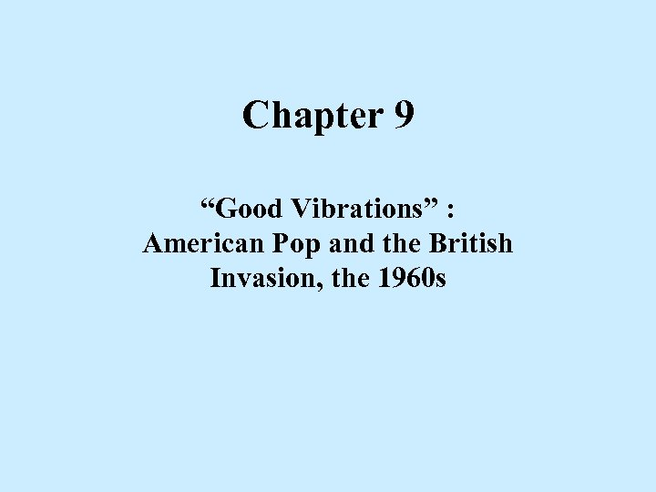 """Chapter 9 """"Good Vibrations"""" : American Pop and the British Invasion, the 1960 s"""