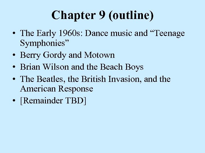 """Chapter 9 (outline) • The Early 1960 s: Dance music and """"Teenage Symphonies"""" •"""