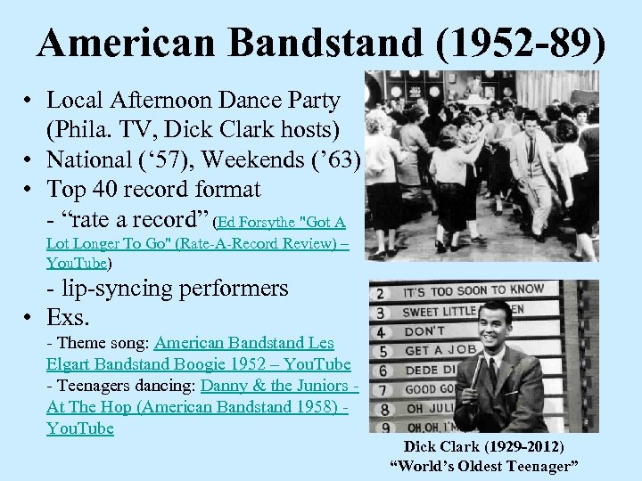 American Bandstand (1952 -89) • Local Afternoon Dance Party (Phila. TV, Dick Clark hosts)