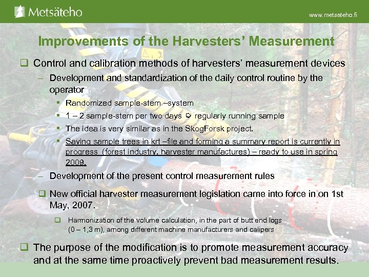 www. metsateho. fi Improvements of the Harvesters' Measurement q Control and calibration methods of