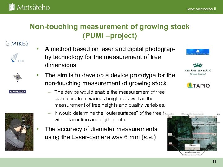 www. metsateho. fi Non-touching measurement of growing stock (PUMI –project) • A method based