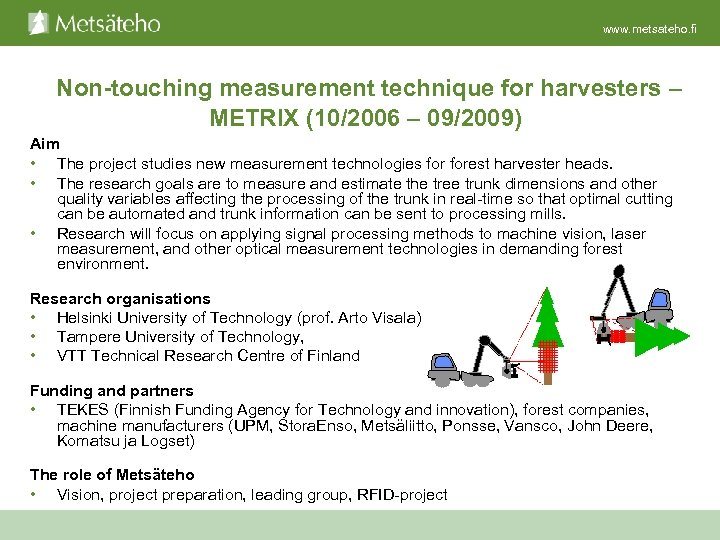 www. metsateho. fi Non-touching measurement technique for harvesters – METRIX (10/2006 – 09/2009) Aim