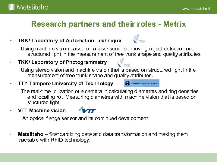 www. metsateho. fi Research partners and their roles - Metrix • TKK/ Laboratory of