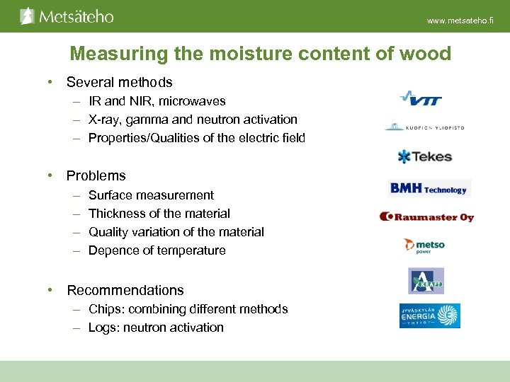 www. metsateho. fi Measuring the moisture content of wood • Several methods – IR