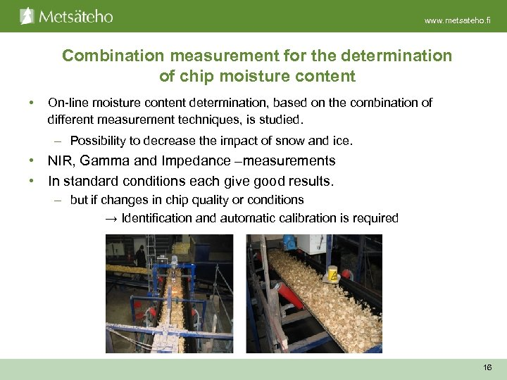 www. metsateho. fi Combination measurement for the determination of chip moisture content • On-line