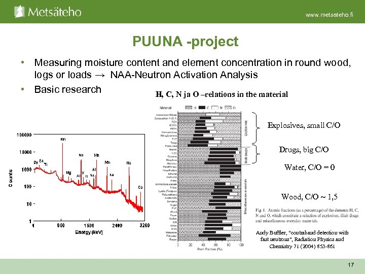 www. metsateho. fi PUUNA -project • Measuring moisture content and element concentration in round
