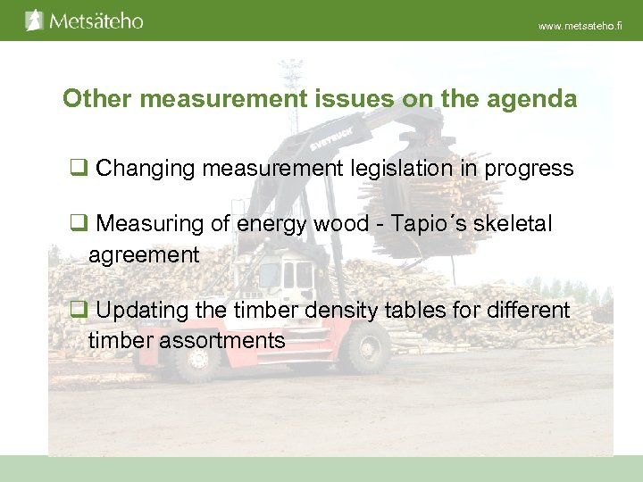www. metsateho. fi Other measurement issues on the agenda q Changing measurement legislation in