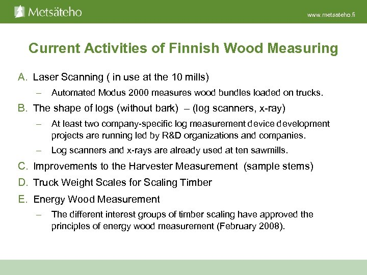 www. metsateho. fi Current Activities of Finnish Wood Measuring A. Laser Scanning ( in