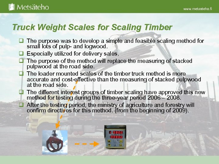 www. metsateho. fi Truck Weight Scales for Scaling Timber q The purpose was to