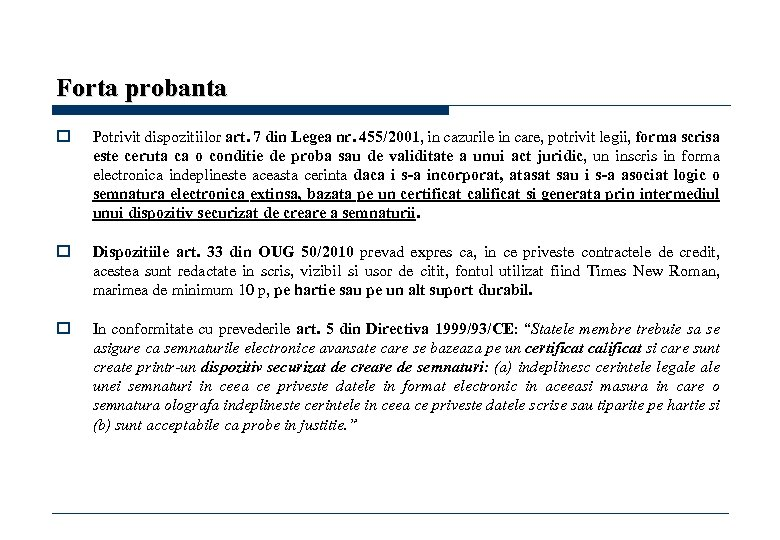 Forta probanta o Potrivit dispozitiilor art. 7 din Legea nr. 455/2001, in cazurile in