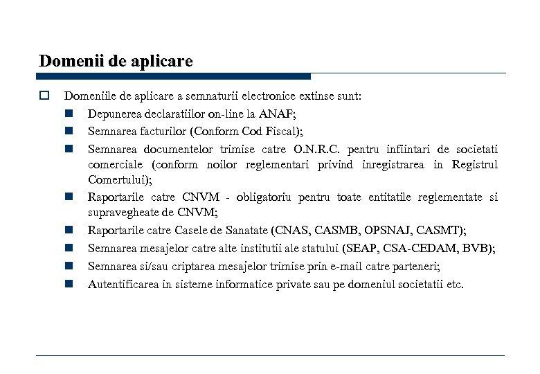 Domenii de aplicare o Domeniile de aplicare a semnaturii electronice extinse sunt: n Depunerea