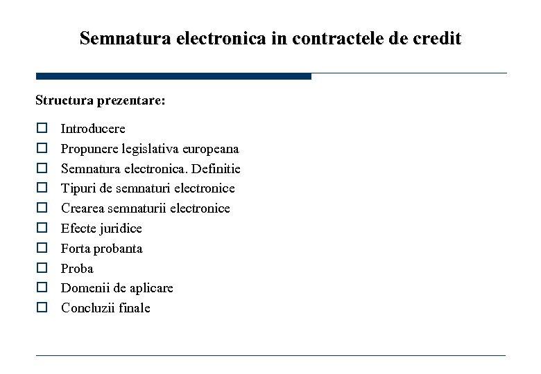Semnatura electronica in contractele de credit Structura prezentare: o o o o o Introducere