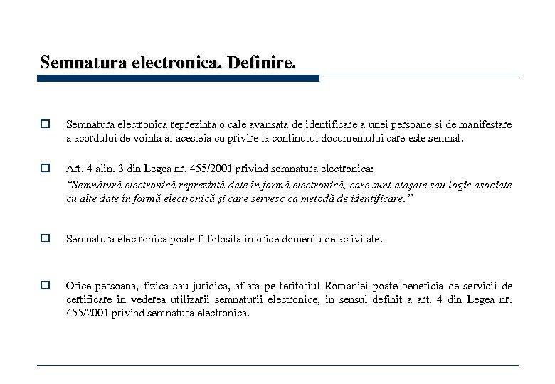 Semnatura electronica. Definire. o Semnatura electronica reprezinta o cale avansata de identificare a unei