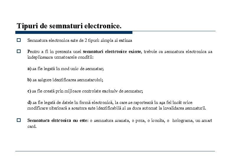 Tipuri de semnaturi electronice. o Semnatura electronica este de 2 tipuri: simpla si extinsa