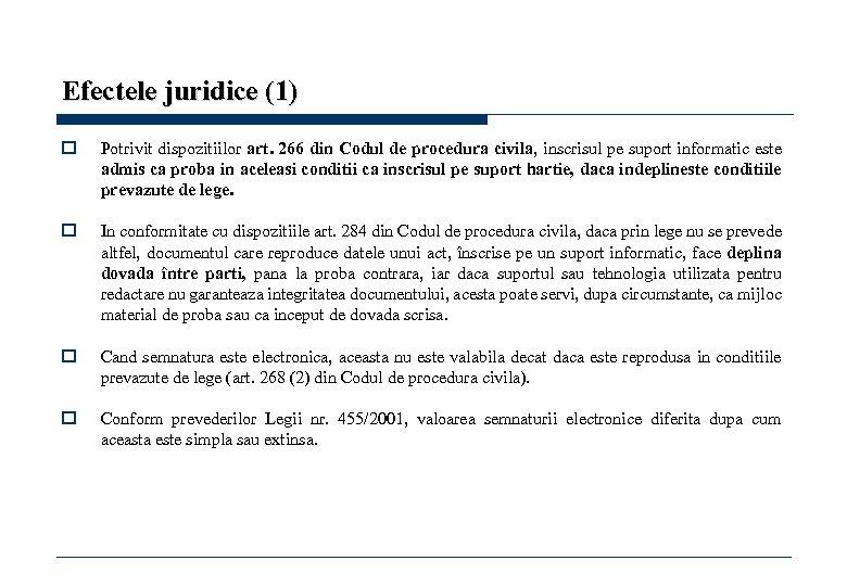Efectele juridice (1) o Potrivit dispozitiilor art. 266 din Codul de procedura civila, inscrisul