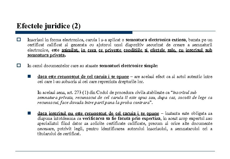 Efectele juridice (2) o Inscrisul in forma electronica, caruia i s-a aplicat o semnatura