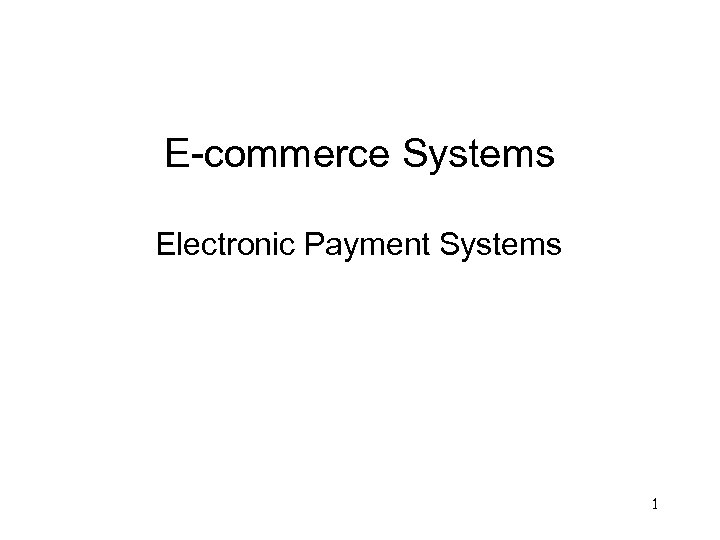 E-commerce Systems Electronic Payment Systems 1