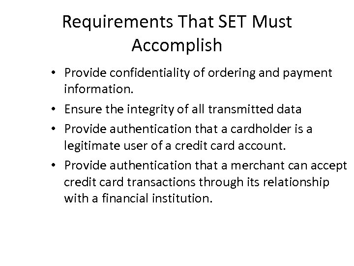 Requirements That SET Must Accomplish • Provide confidentiality of ordering and payment information. •