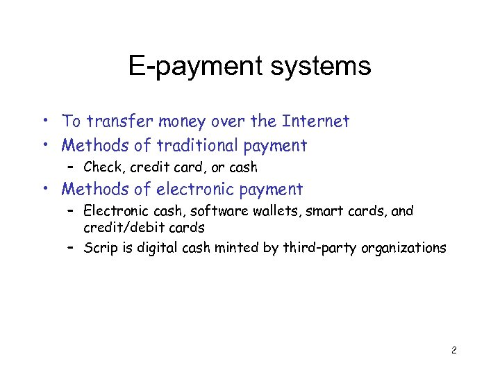 E-payment systems • To transfer money over the Internet • Methods of traditional payment