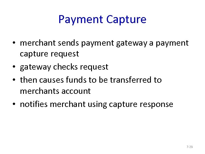 Payment Capture • merchant sends payment gateway a payment capture request • gateway checks