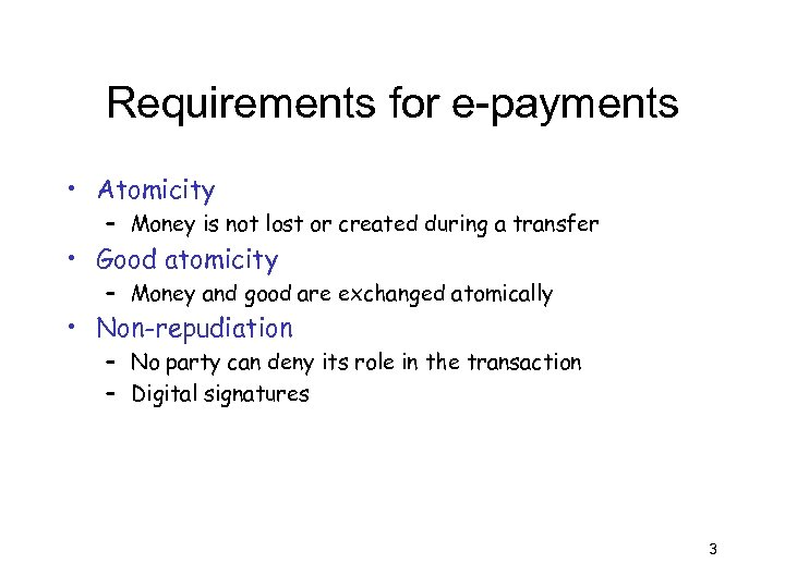 Requirements for e-payments • Atomicity – Money is not lost or created during a