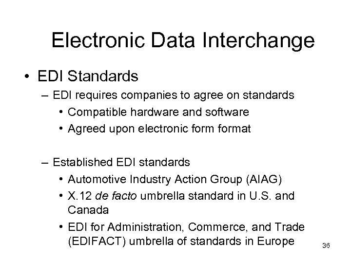 Electronic Data Interchange • EDI Standards – EDI requires companies to agree on standards