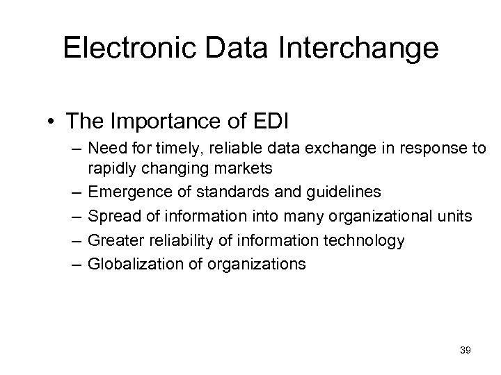 Electronic Data Interchange • The Importance of EDI – Need for timely, reliable data