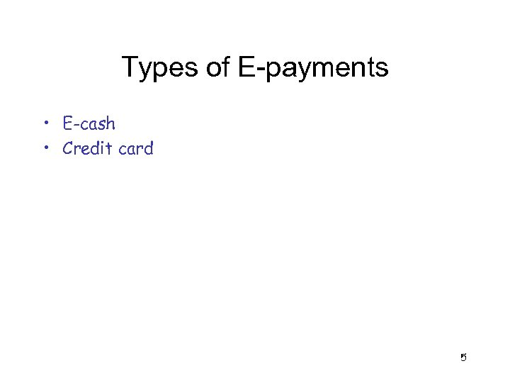 Types of E-payments • E-cash • Credit card 5