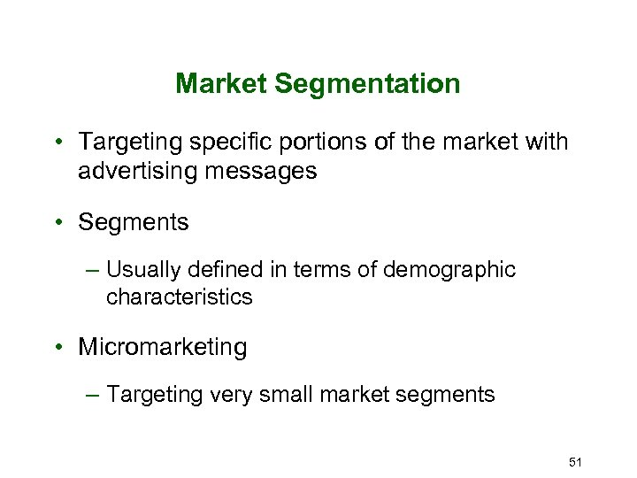 Market Segmentation • Targeting specific portions of the market with advertising messages • Segments