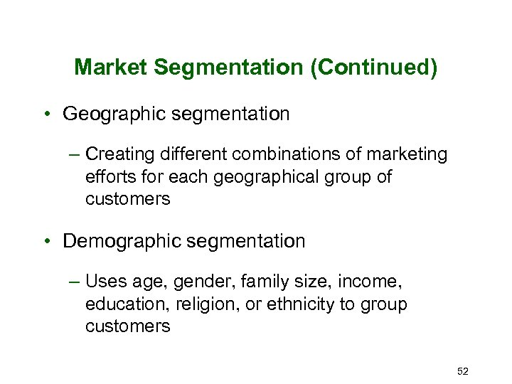 Market Segmentation (Continued) • Geographic segmentation – Creating different combinations of marketing efforts for