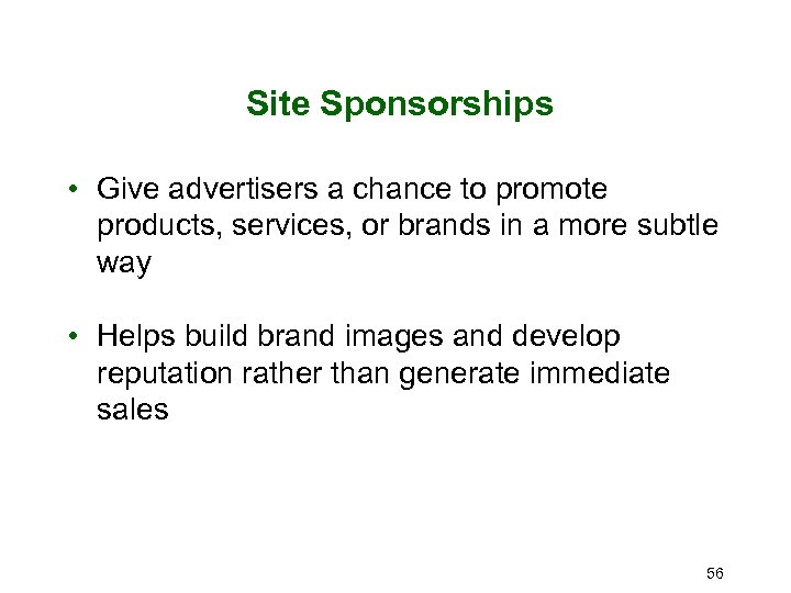 Site Sponsorships • Give advertisers a chance to promote products, services, or brands in