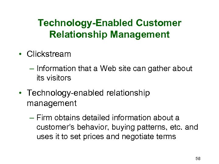 Technology-Enabled Customer Relationship Management • Clickstream – Information that a Web site can gather