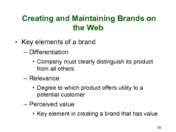 Creating and Maintaining Brands on the Web • Key elements of a brand –