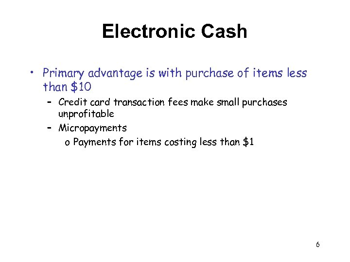Electronic Cash • Primary advantage is with purchase of items less than $10 –