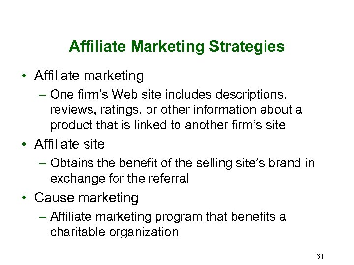Affiliate Marketing Strategies • Affiliate marketing – One firm's Web site includes descriptions, reviews,
