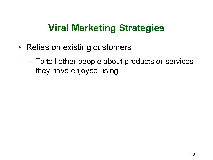 Viral Marketing Strategies • Relies on existing customers – To tell other people about