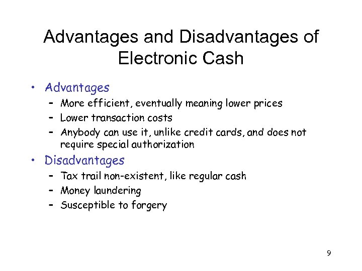 Advantages and Disadvantages of Electronic Cash • Advantages – More efficient, eventually meaning lower