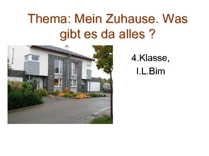 Thema: Mein Zuhause. Was gibt es da alles ? 4. Klasse, I. L. Bim