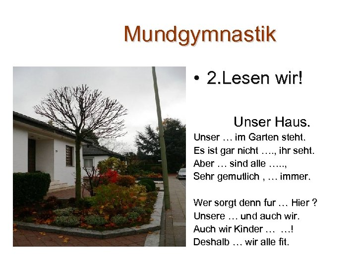 Mundgymnastik • 2. Lesen wir! Unser Haus. Unser … im Garten steht. Es ist
