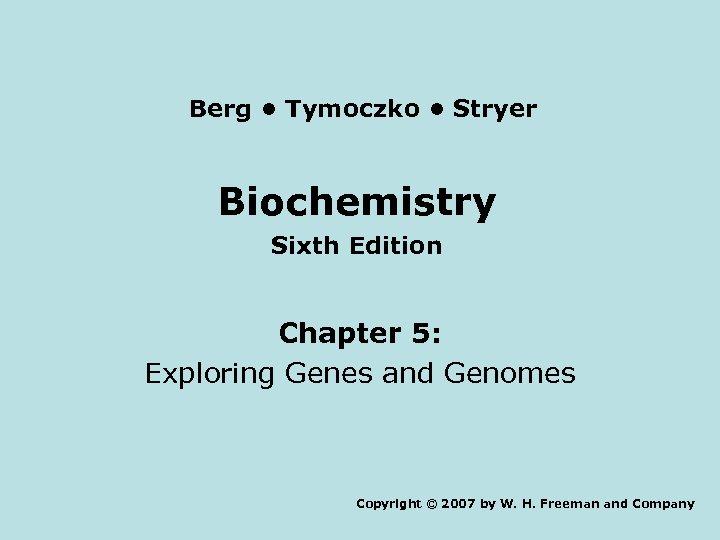 Berg • Tymoczko • Stryer Biochemistry Sixth Edition Chapter 5: Exploring Genes and Genomes