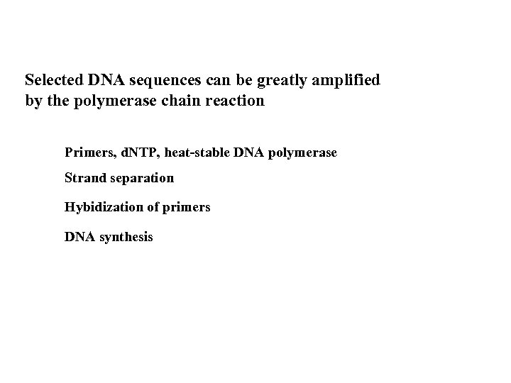 Selected DNA sequences can be greatly amplified by the polymerase chain reaction Primers, d.