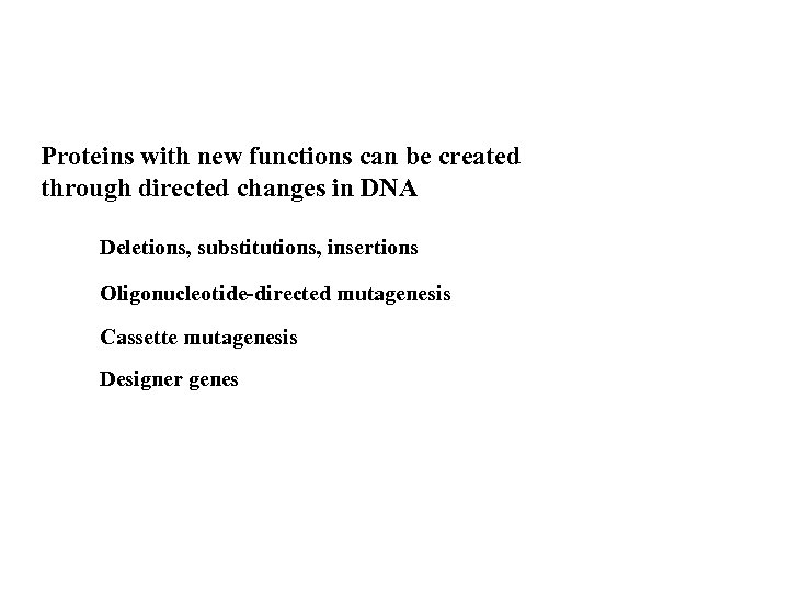 Proteins with new functions can be created through directed changes in DNA Deletions, substitutions,