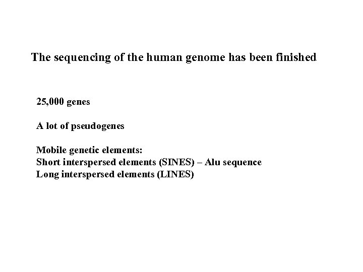 The sequencing of the human genome has been finished 25, 000 genes A lot