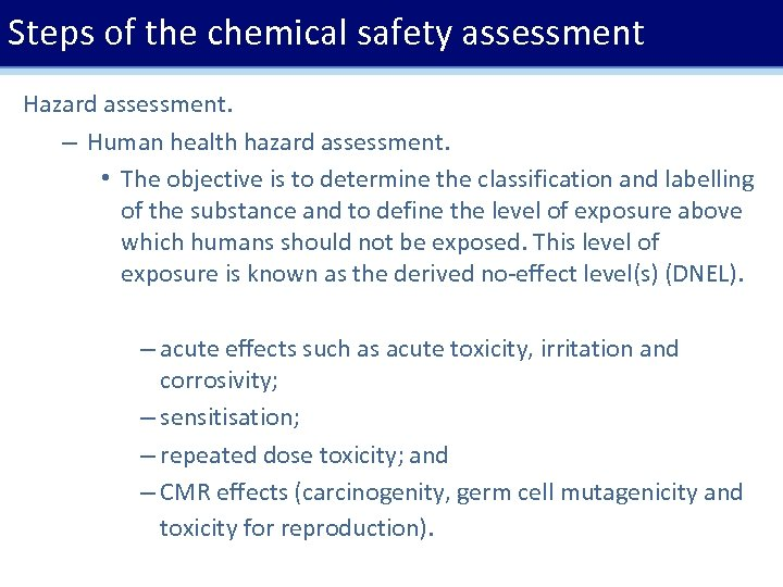 Steps of the chemical safety assessment Hazard assessment. – Human health hazard assessment. •