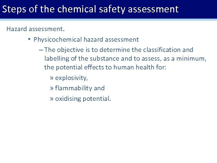 Steps of the chemical safety assessment Hazard assessment. • Physicochemical hazard assessment – The