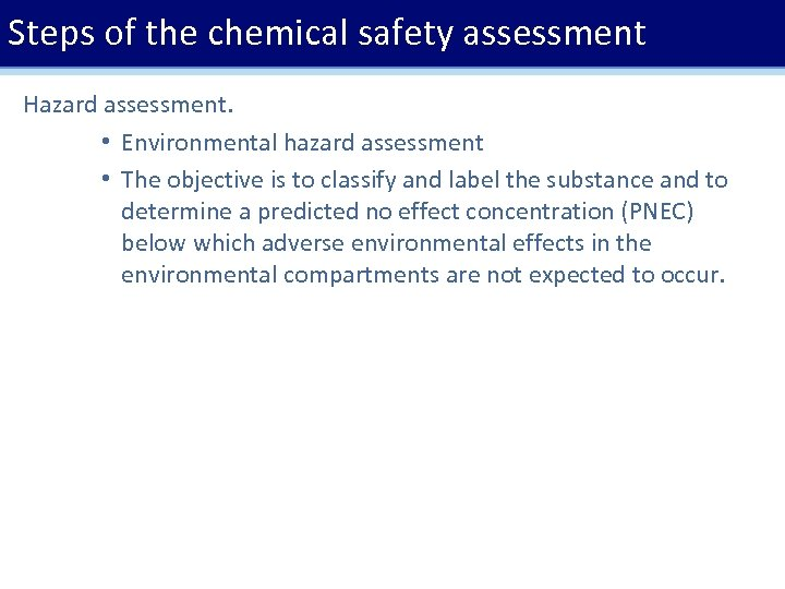 Steps of the chemical safety assessment Hazard assessment. • Environmental hazard assessment • The